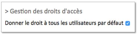 """Vous pouvez cocher la case """"Donner le droit à tous les utilisateurs par défaut""""."""