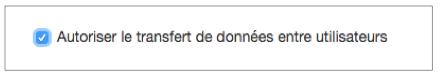"""Activez l'option """"Autoriser le transfert de données entre utilisateurs""""."""