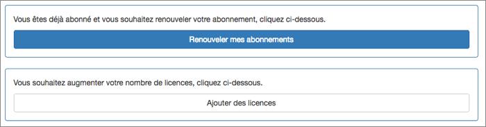 Choisissez l'option que vous souhaitez : Vous réabonnez ou ajouter des licences sur votre abonnement en cours.